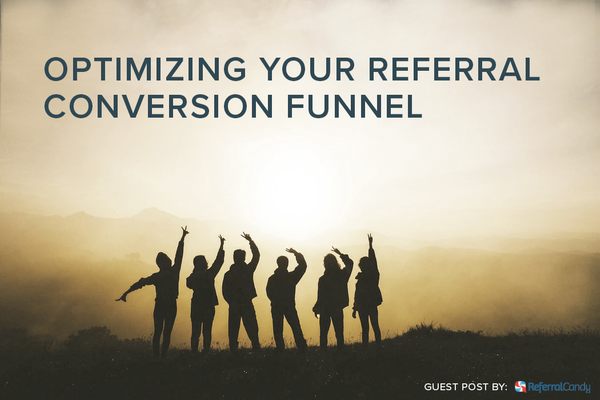 HOW TO OPTIMIZE YOUR REFERRAL CONVERSION FUNNEL