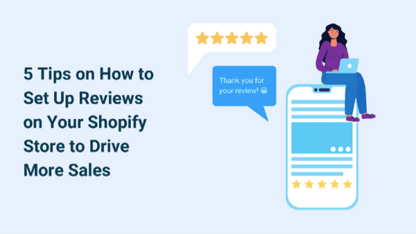 5 TIPS ON HOW TO SET UP REVIEWS ON YOUR SHOPIFY STORE TO DRIVE MORE SALES