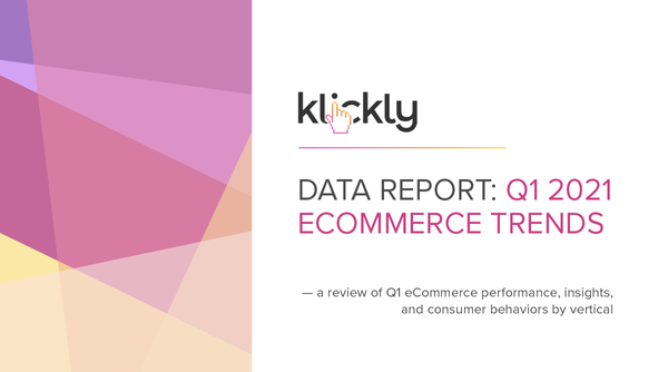 KLICKLY'S Q1 2021 DATA REPORT ECOMMERCE TRENDS